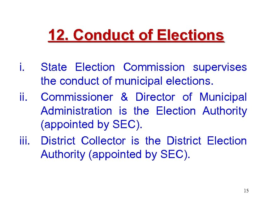 12. Conduct of Elections i. State Election Commission supervises the conduct of municipal elections.