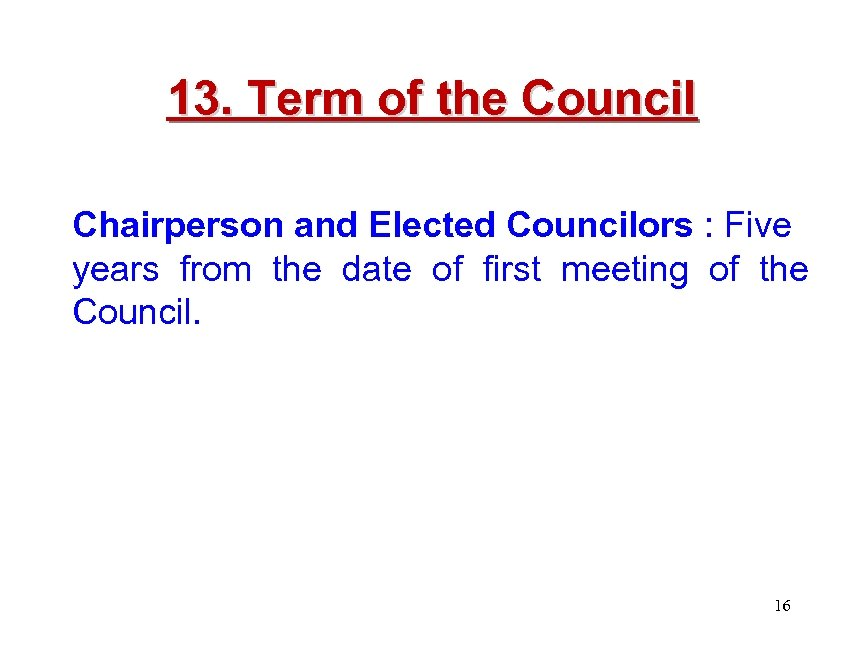13. Term of the Council Chairperson and Elected Councilors : Five years from the
