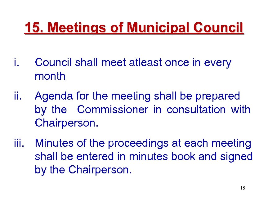 15. Meetings of Municipal Council i. Council shall meet atleast once in every month
