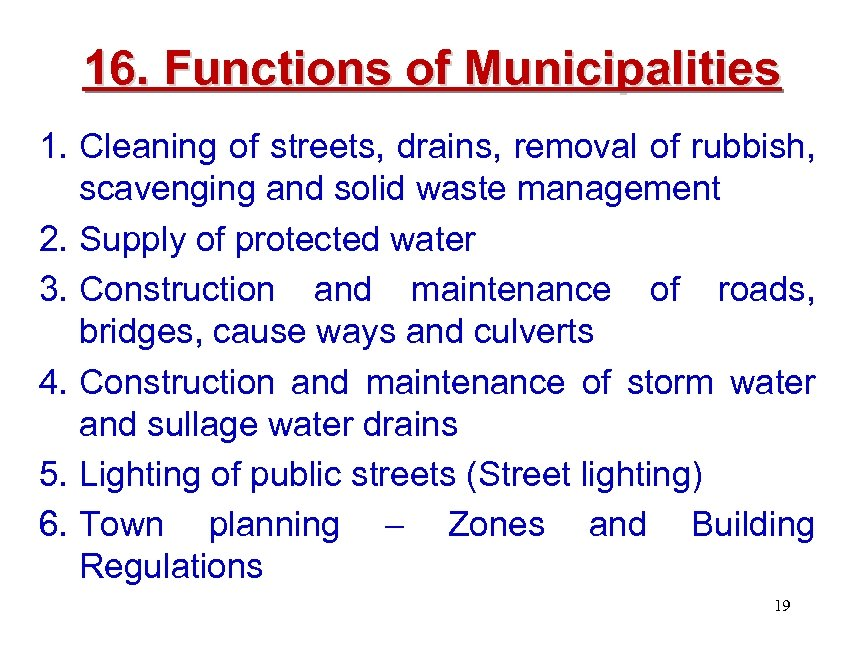 16. Functions of Municipalities 1. Cleaning of streets, drains, removal of rubbish, scavenging and