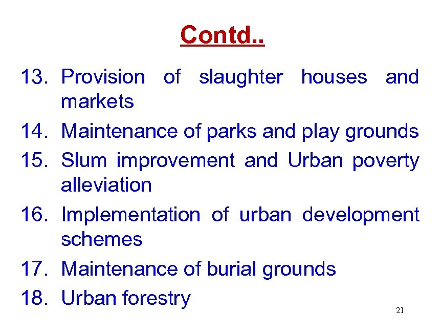 Contd. . 13. Provision of slaughter houses and markets 14. Maintenance of parks and