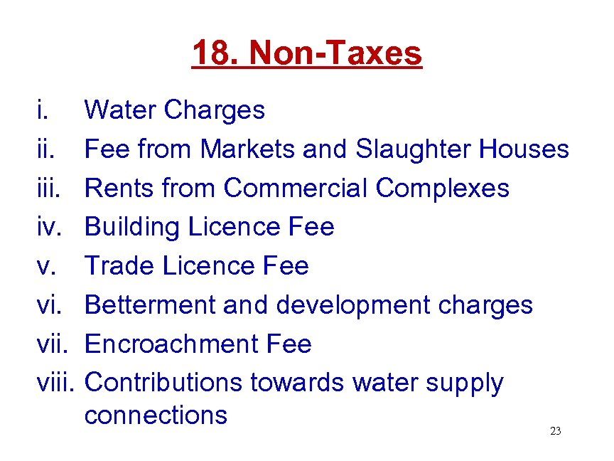 18. Non-Taxes i. iii. iv. v. viii. Water Charges Fee from Markets and Slaughter