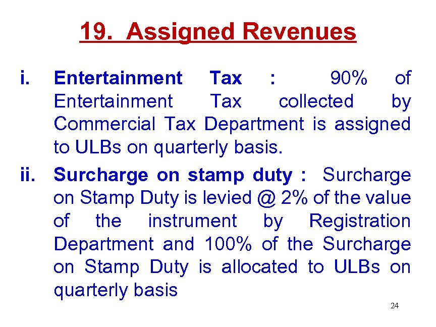 19. Assigned Revenues i. Entertainment Tax : 90% of Entertainment Tax collected by Commercial