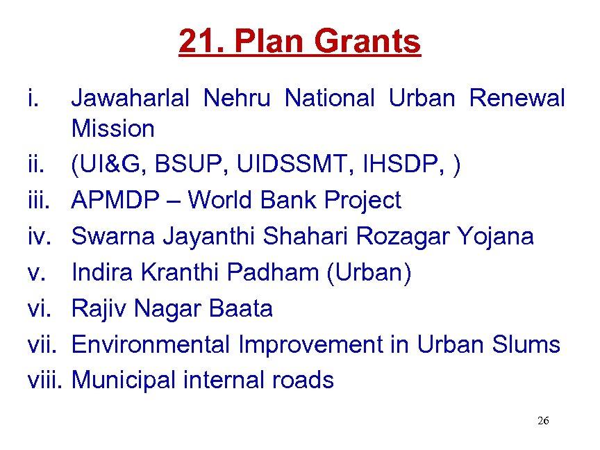 21. Plan Grants i. Jawaharlal Nehru National Urban Renewal Mission ii. (UI&G, BSUP, UIDSSMT,