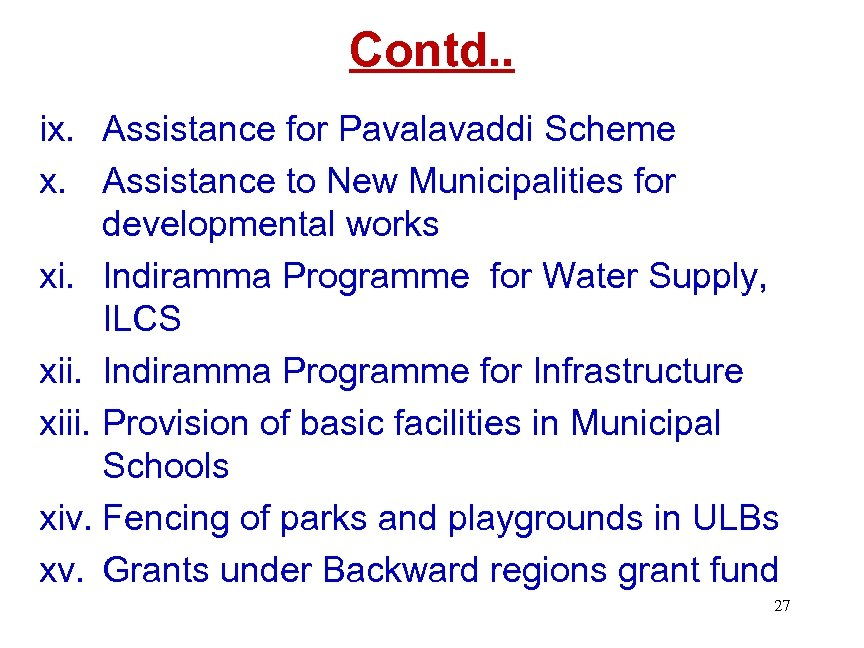 Contd. . ix. Assistance for Pavalavaddi Scheme x. Assistance to New Municipalities for developmental