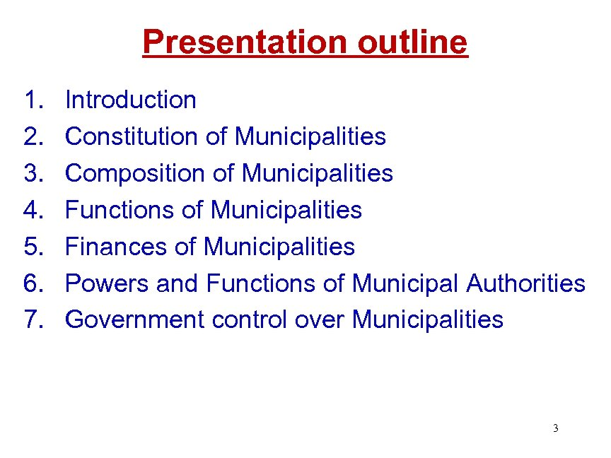 Presentation outline 1. 2. 3. 4. 5. 6. 7. Introduction Constitution of Municipalities Composition