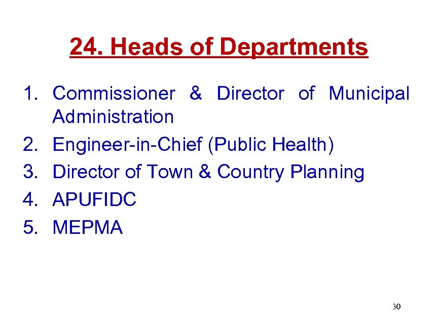 24. Heads of Departments 1. Commissioner & Director of Municipal Administration 2. Engineer-in-Chief (Public