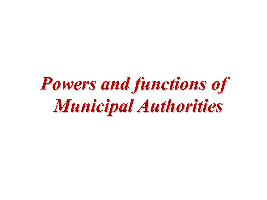 Powers and functions of Municipal Authorities