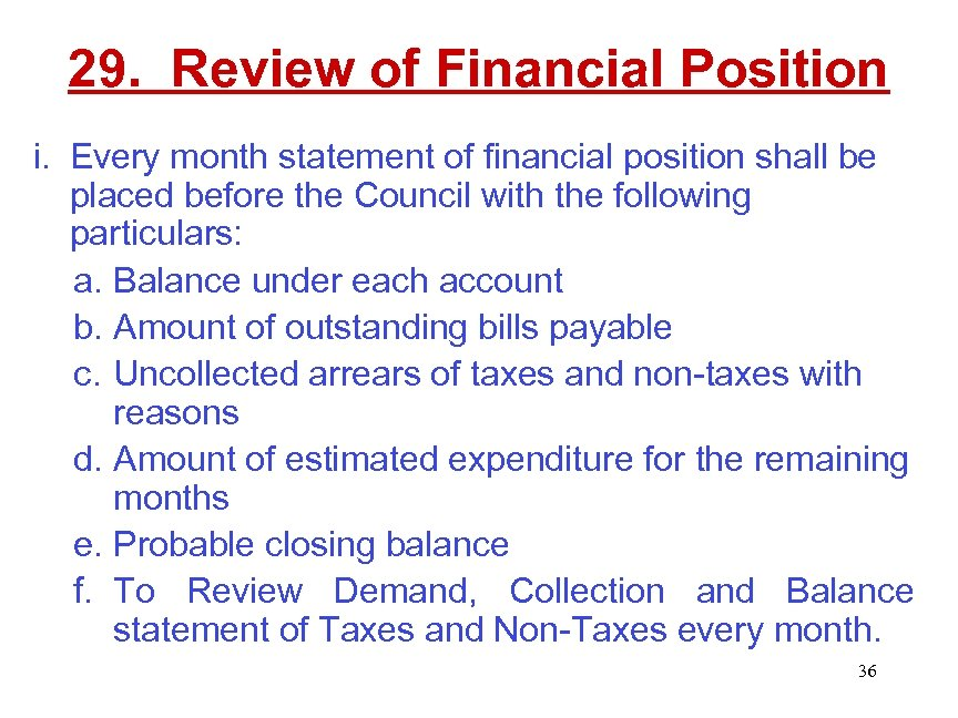 29. Review of Financial Position i. Every month statement of financial position shall be