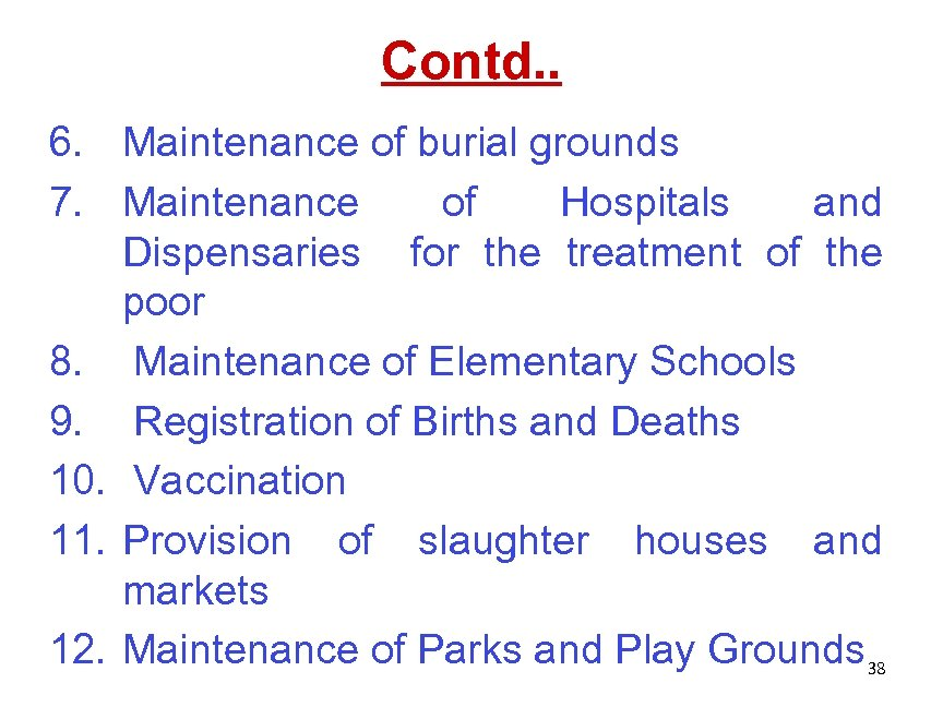 Contd. . 6. Maintenance of burial grounds 7. Maintenance of Hospitals and Dispensaries for
