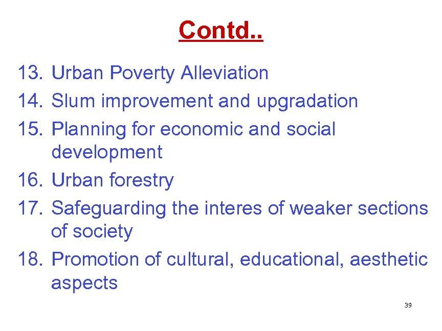 Contd. . 13. Urban Poverty Alleviation 14. Slum improvement and upgradation 15. Planning for
