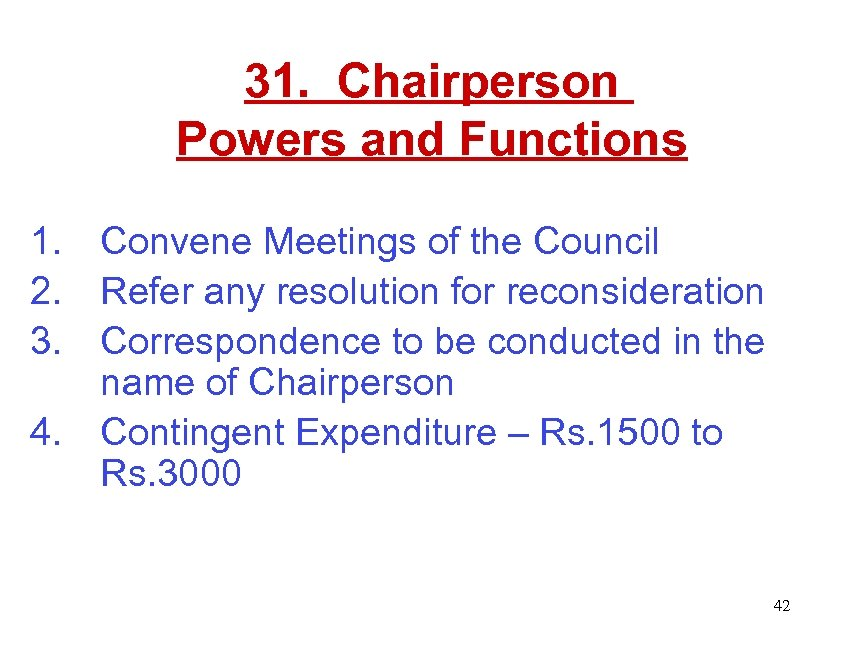 31. Chairperson Powers and Functions 1. Convene Meetings of the Council 2. Refer any