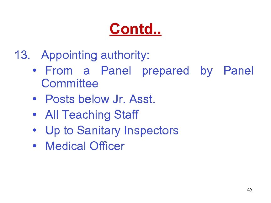 Contd. . 13. Appointing authority: • From a Panel prepared by Panel Committee •