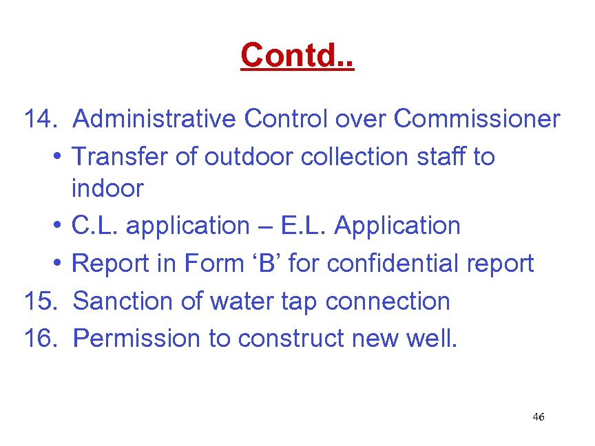 Contd. . 14. Administrative Control over Commissioner • Transfer of outdoor collection staff to