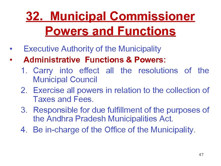 32. Municipal Commissioner Powers and Functions • • Executive Authority of the Municipality Administrative