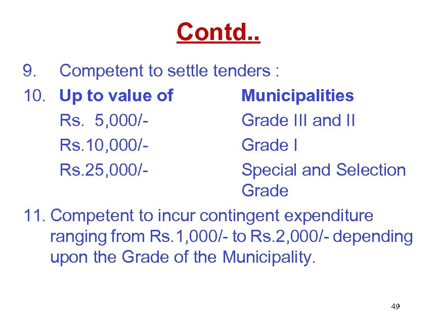 Contd. . 9. Competent to settle tenders : 10. Up to value of Municipalities