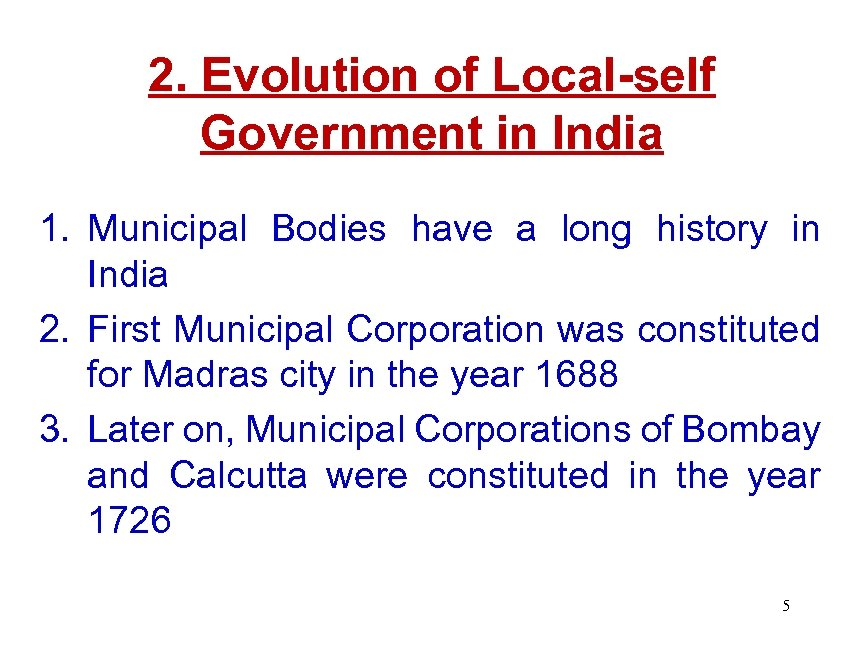 2. Evolution of Local-self Government in India 1. Municipal Bodies have a long history