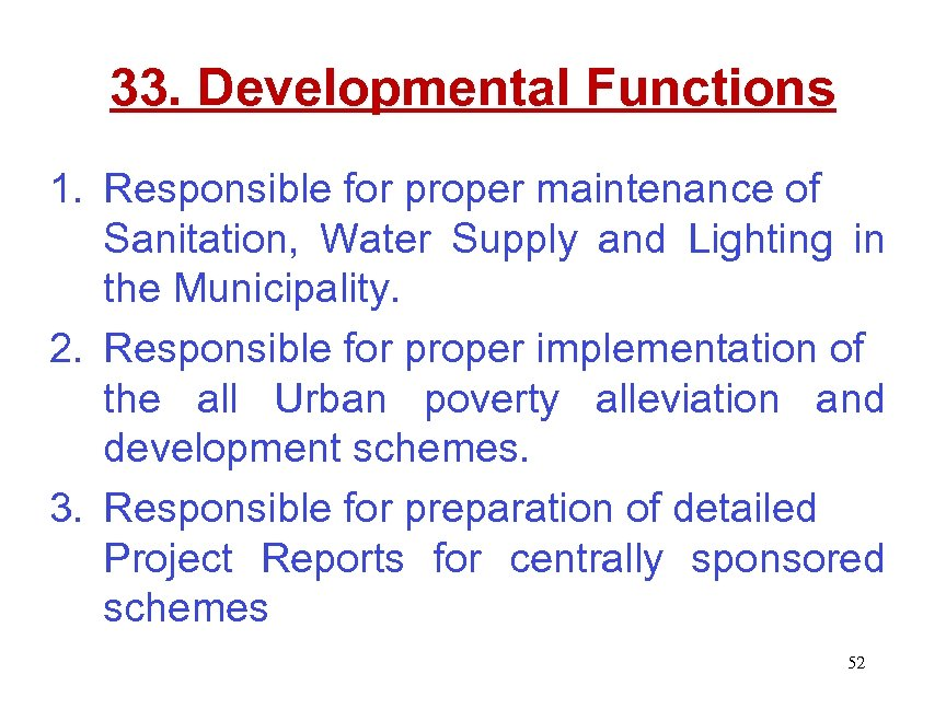 33. Developmental Functions 1. Responsible for proper maintenance of Sanitation, Water Supply and Lighting