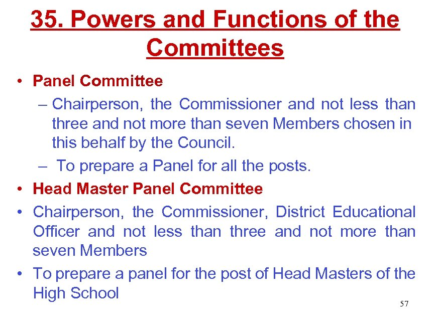 35. Powers and Functions of the Committees • Panel Committee – Chairperson, the Commissioner