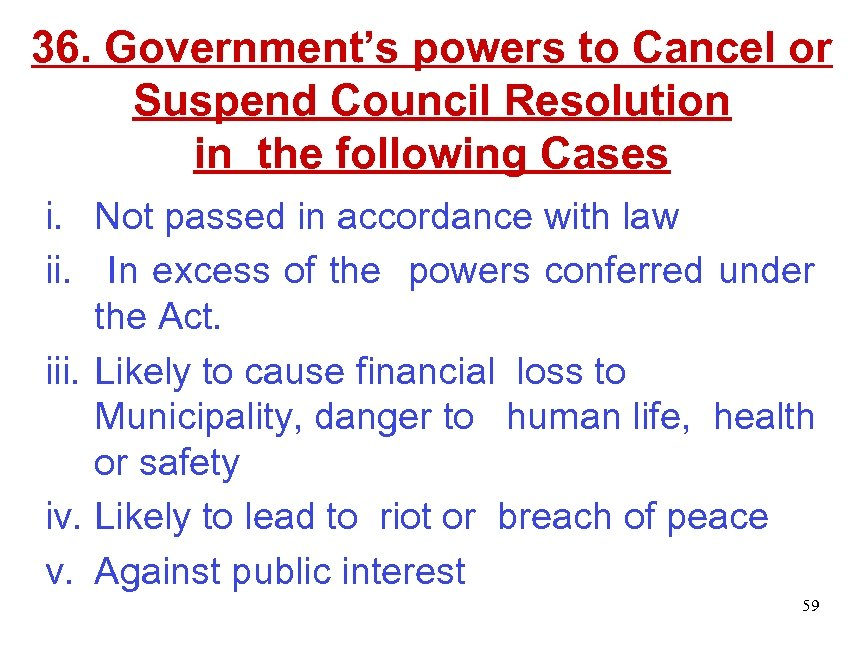 36. Government's powers to Cancel or Suspend Council Resolution in the following Cases i.
