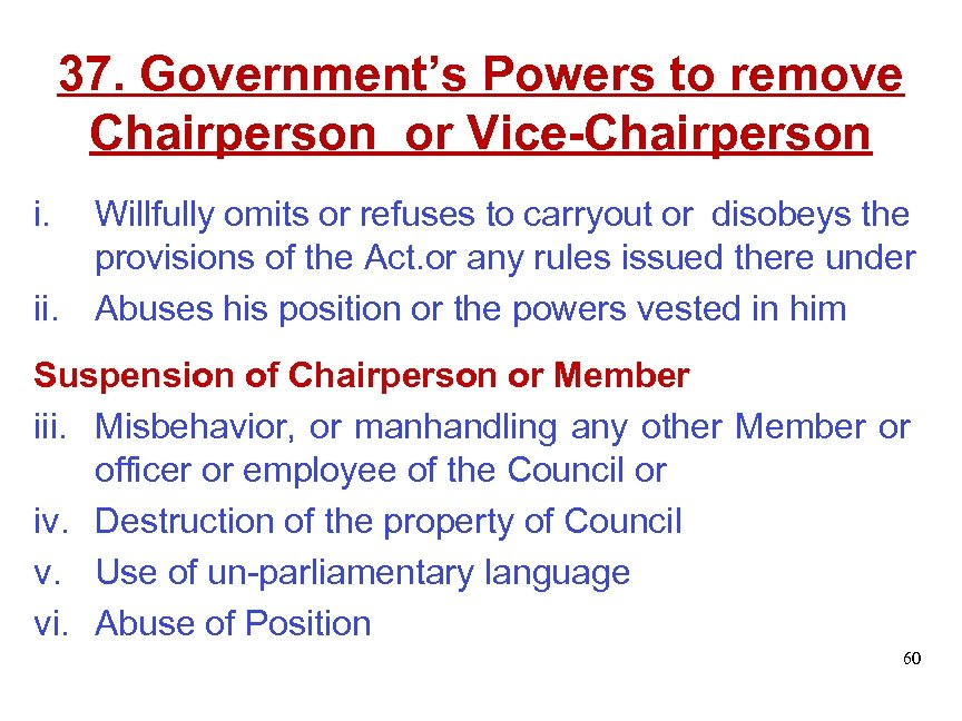 37. Government's Powers to remove Chairperson or Vice-Chairperson i. Willfully omits or refuses to
