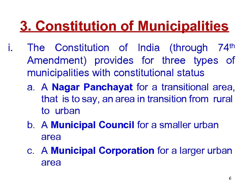 3. Constitution of Municipalities i. The Constitution of India (through 74 th Amendment) provides