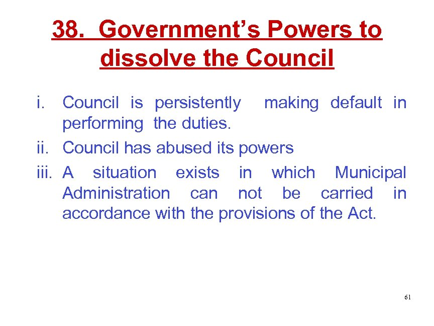 38. Government's Powers to dissolve the Council is persistently making default in performing the