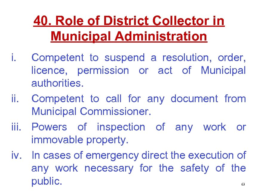 40. Role of District Collector in Municipal Administration i. Competent to suspend a resolution,