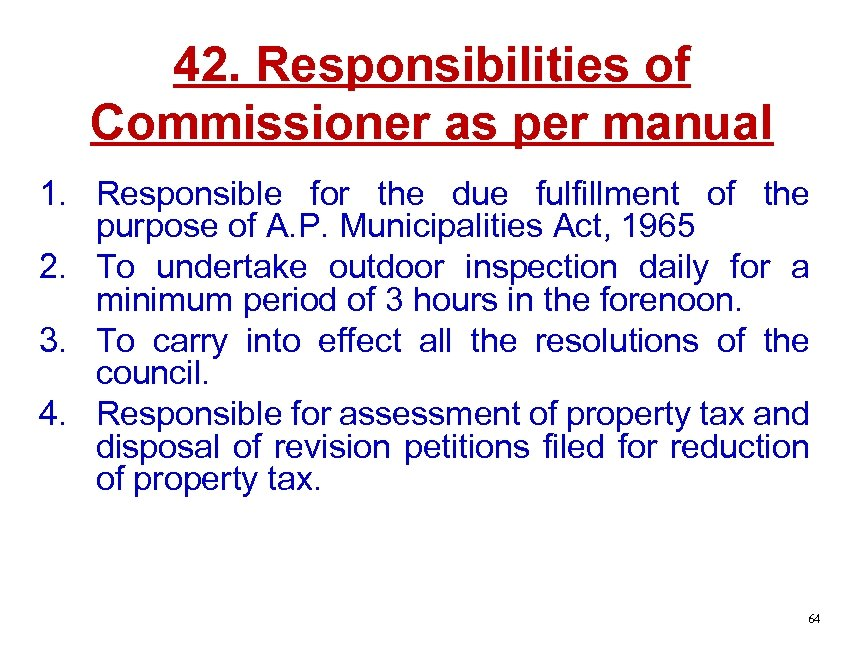 42. Responsibilities of Commissioner as per manual 1. Responsible for the due fulfillment of