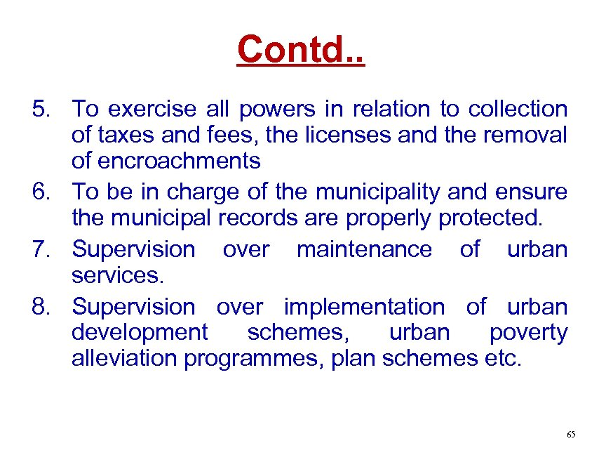 Contd. . 5. To exercise all powers in relation to collection of taxes and