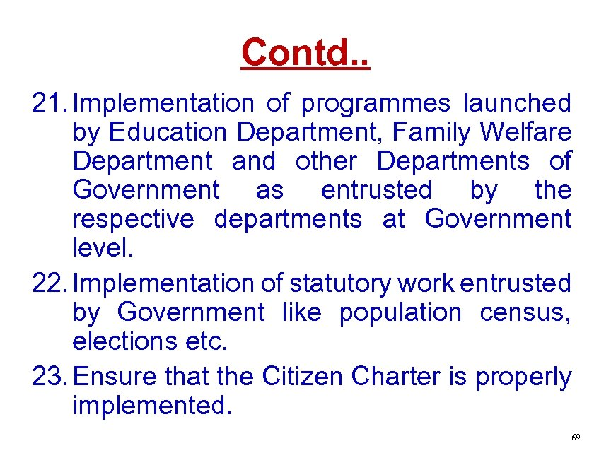 Contd. . 21. Implementation of programmes launched by Education Department, Family Welfare Department and