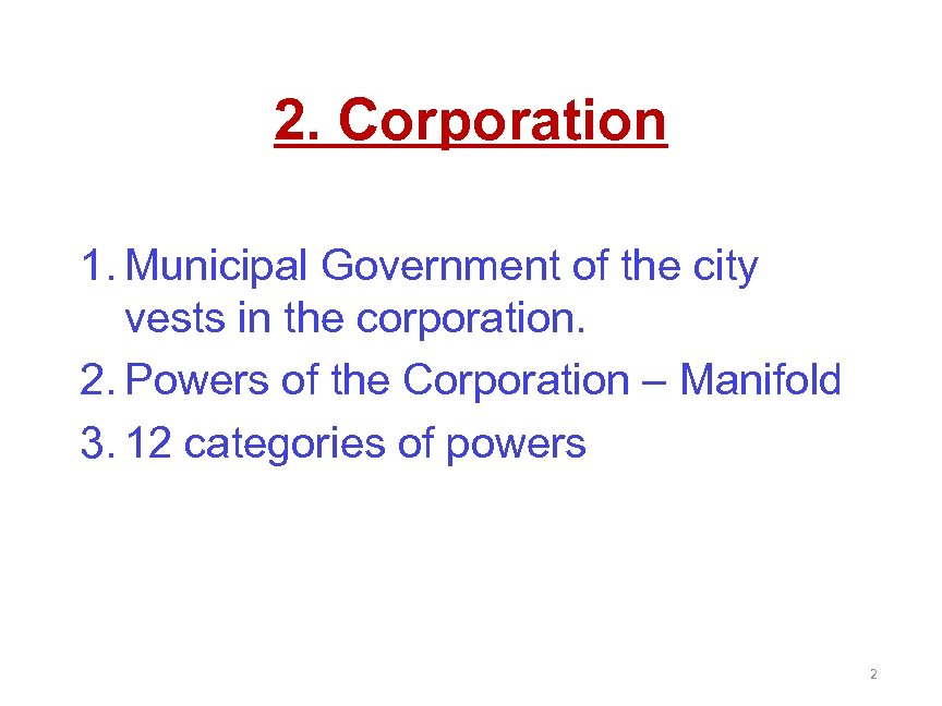2. Corporation 1. Municipal Government of the city vests in the corporation. 2. Powers