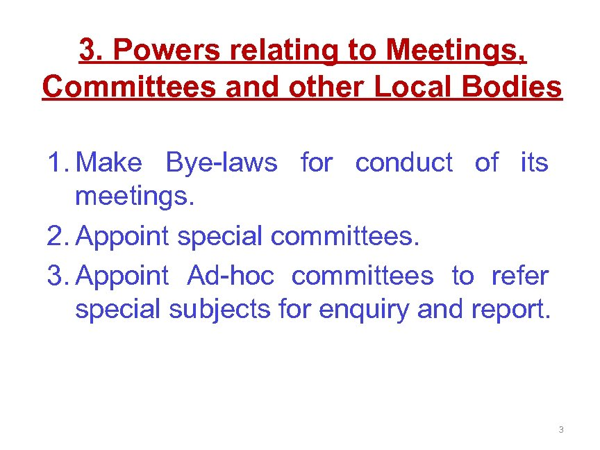 3. Powers relating to Meetings, Committees and other Local Bodies 1. Make Bye-laws for