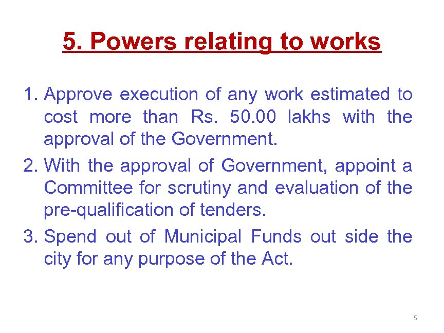 5. Powers relating to works 1. Approve execution of any work estimated to cost
