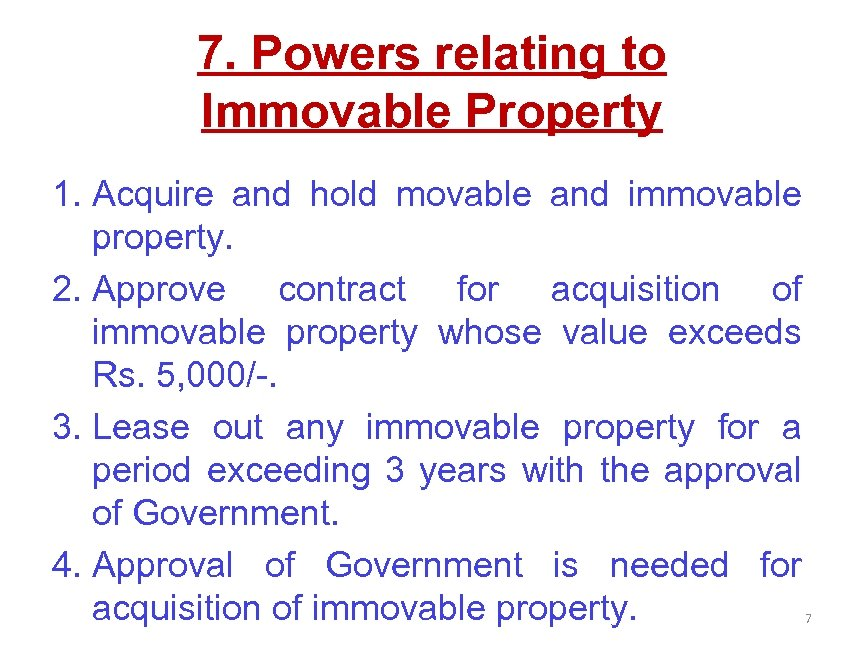 7. Powers relating to Immovable Property 1. Acquire and hold movable and immovable property.