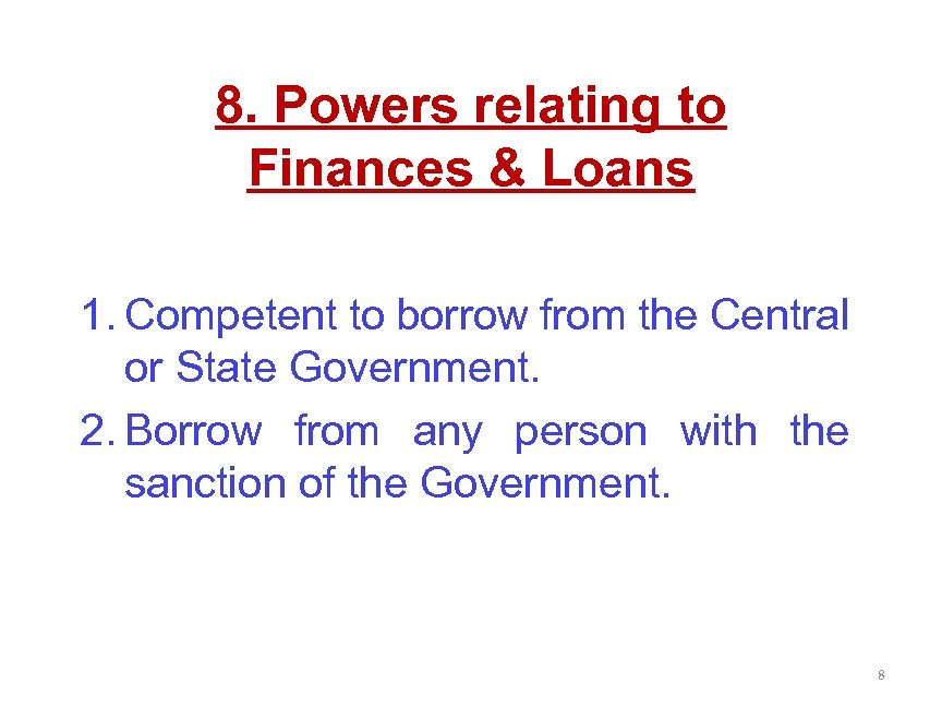 8. Powers relating to Finances & Loans 1. Competent to borrow from the Central