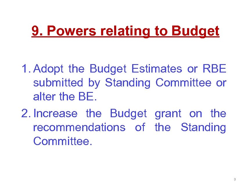 9. Powers relating to Budget 1. Adopt the Budget Estimates or RBE submitted by
