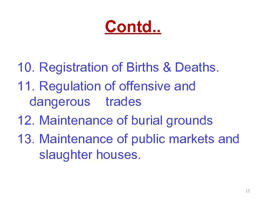 Contd. . 10. Registration of Births & Deaths. 11. Regulation of offensive and dangerous