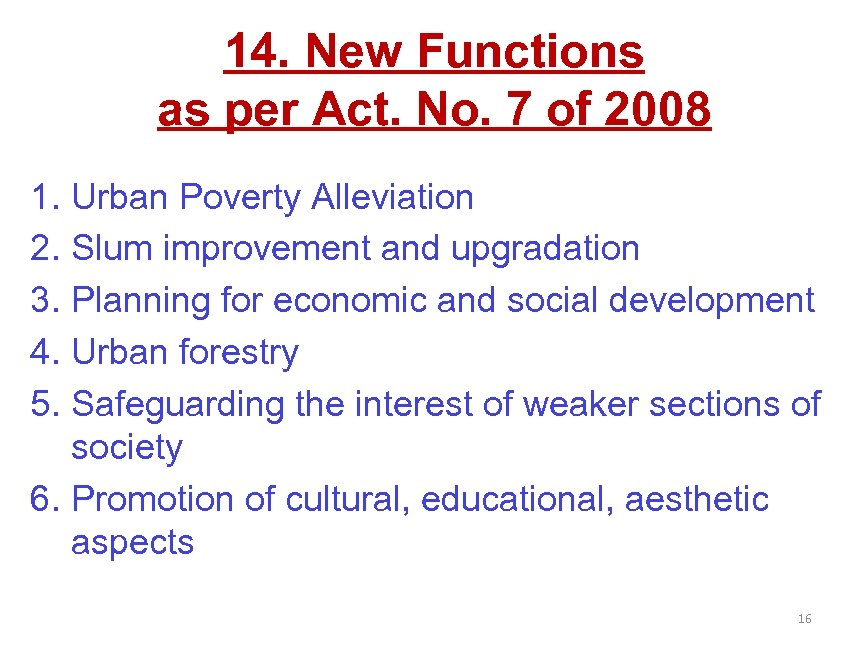 14. New Functions as per Act. No. 7 of 2008 1. Urban Poverty Alleviation
