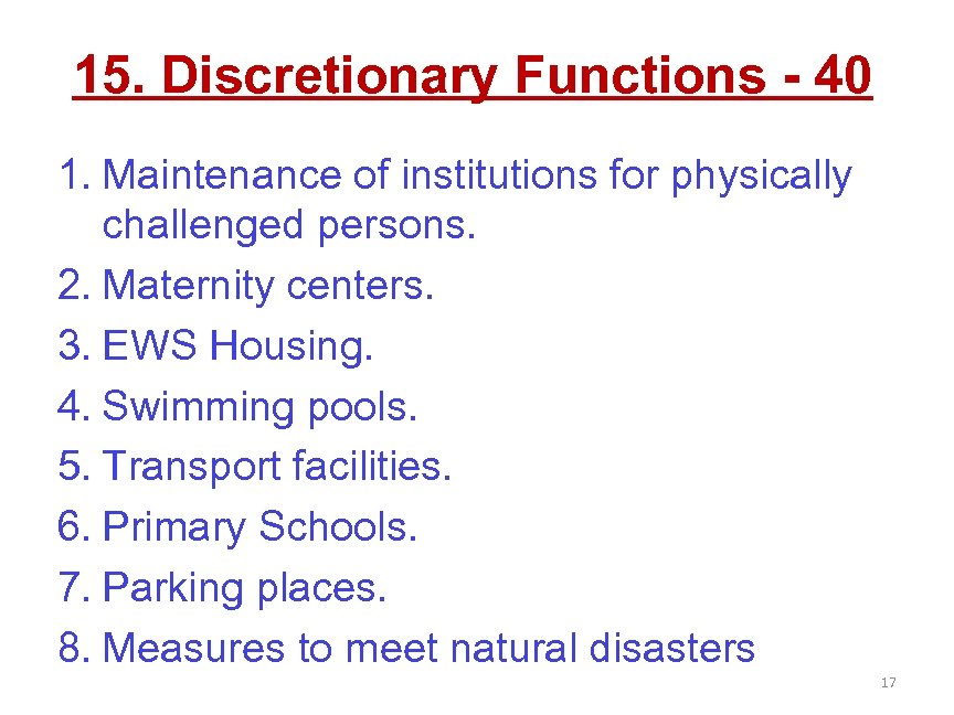 15. Discretionary Functions - 40 1. Maintenance of institutions for physically challenged persons. 2.