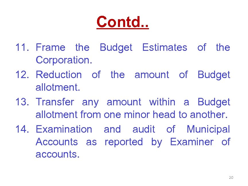 Contd. . 11. Frame the Budget Estimates of the Corporation. 12. Reduction of the