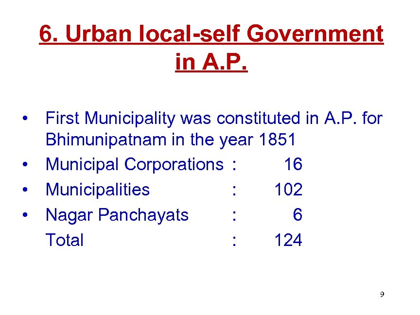 6. Urban local-self Government in A. P. • First Municipality was constituted in A.