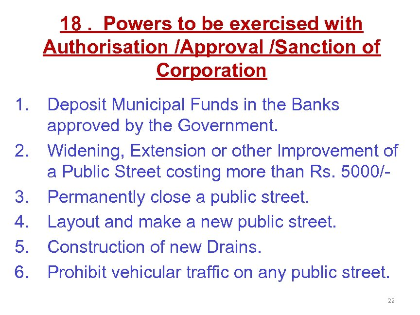 18. Powers to be exercised with Authorisation /Approval /Sanction of Corporation 1. 2. 3.