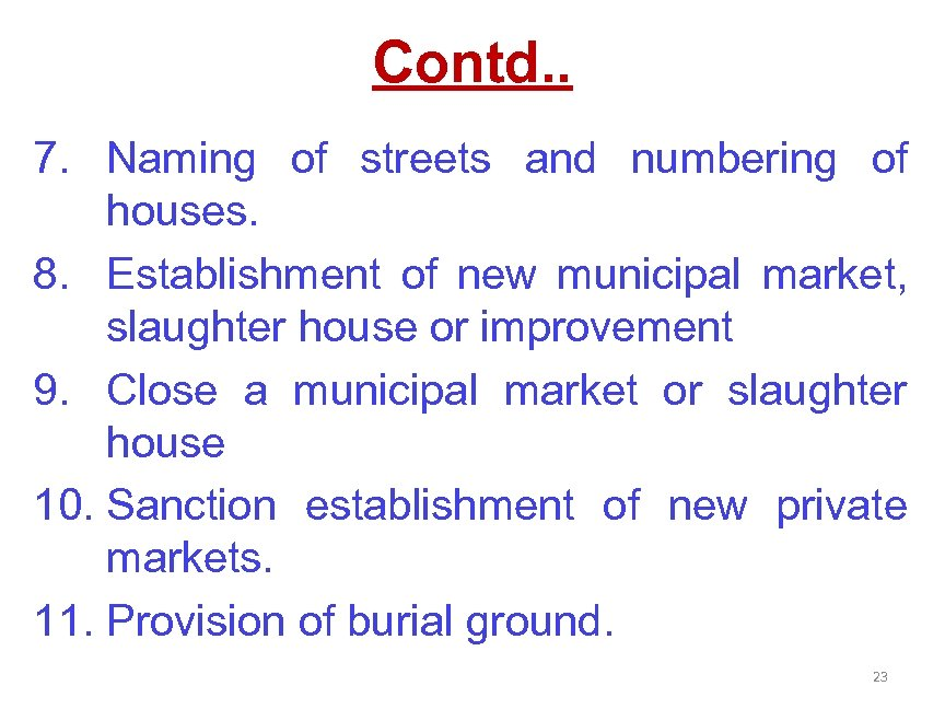 Contd. . 7. Naming of streets and numbering of houses. 8. Establishment of new