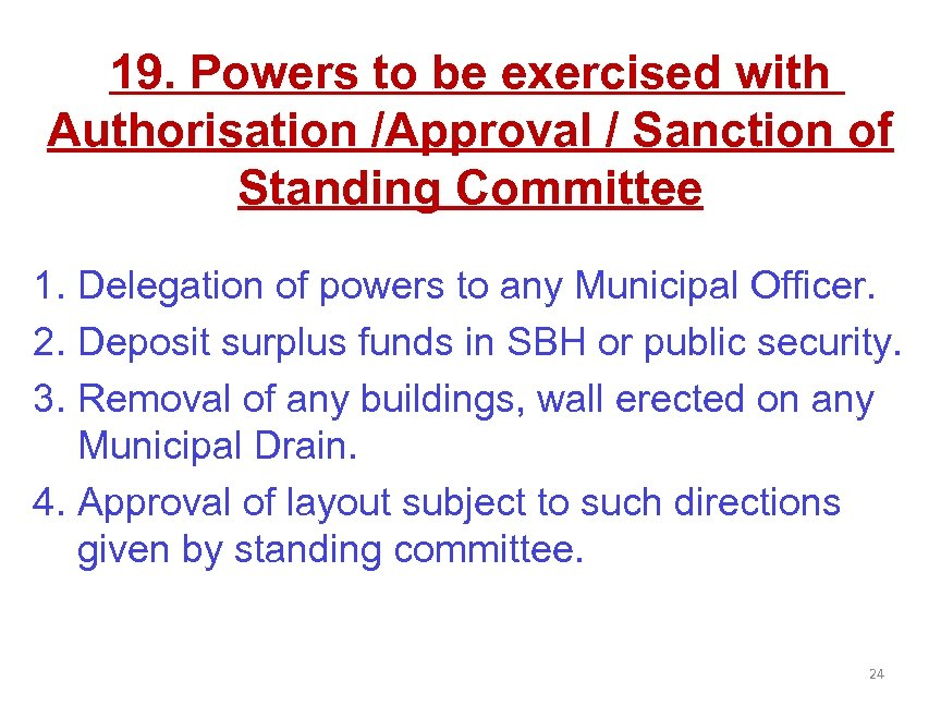 19. Powers to be exercised with Authorisation /Approval / Sanction of Standing Committee 1.