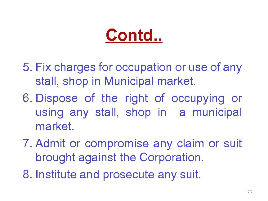 Contd. . 5. Fix charges for occupation or use of any stall, shop in