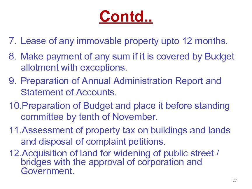 Contd. . 7. Lease of any immovable property upto 12 months. 8. Make payment