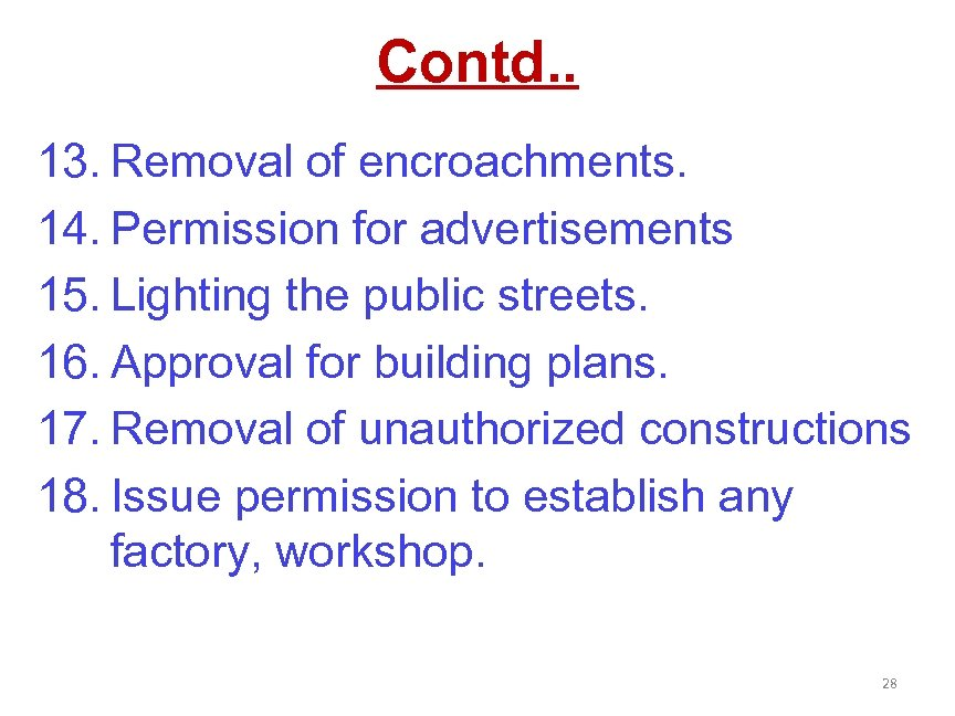Contd. . 13. Removal of encroachments. 14. Permission for advertisements 15. Lighting the public