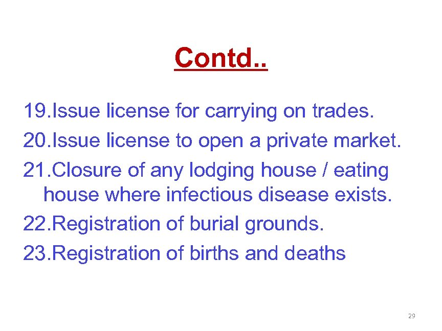 Contd. . 19. Issue license for carrying on trades. 20. Issue license to open