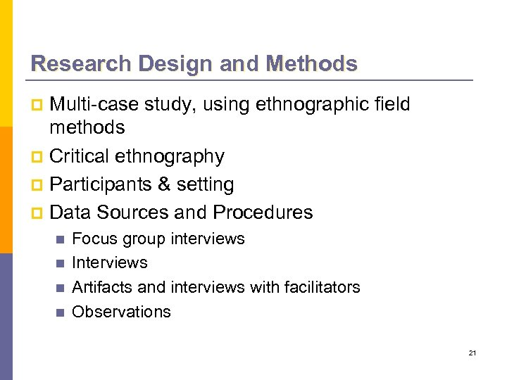 Research Design and Methods Multi-case study, using ethnographic field methods p Critical ethnography p